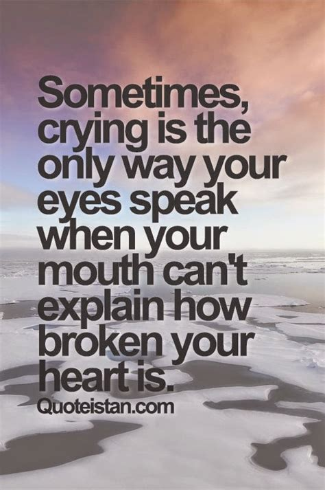 Sometimes, crying is the only way your eyes speak when